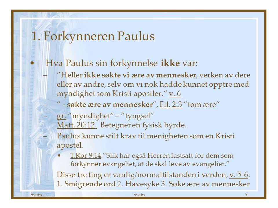 """Svein 9 1. Forkynneren Paulus •Hva Paulus sin forkynnelse ikke var: –""""Heller ikke søkte vi ære av mennesker, verken av dere eller av andre, selv om vi"""