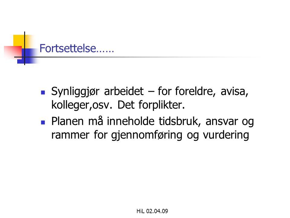 HiL 02.04.09 Fortsettelse……  Synliggjør arbeidet – for foreldre, avisa, kolleger,osv.