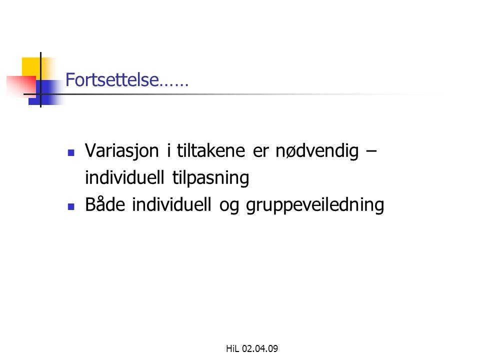 HiL 02.04.09 Fortsettelse……  Variasjon i tiltakene er nødvendig – individuell tilpasning  Både individuell og gruppeveiledning