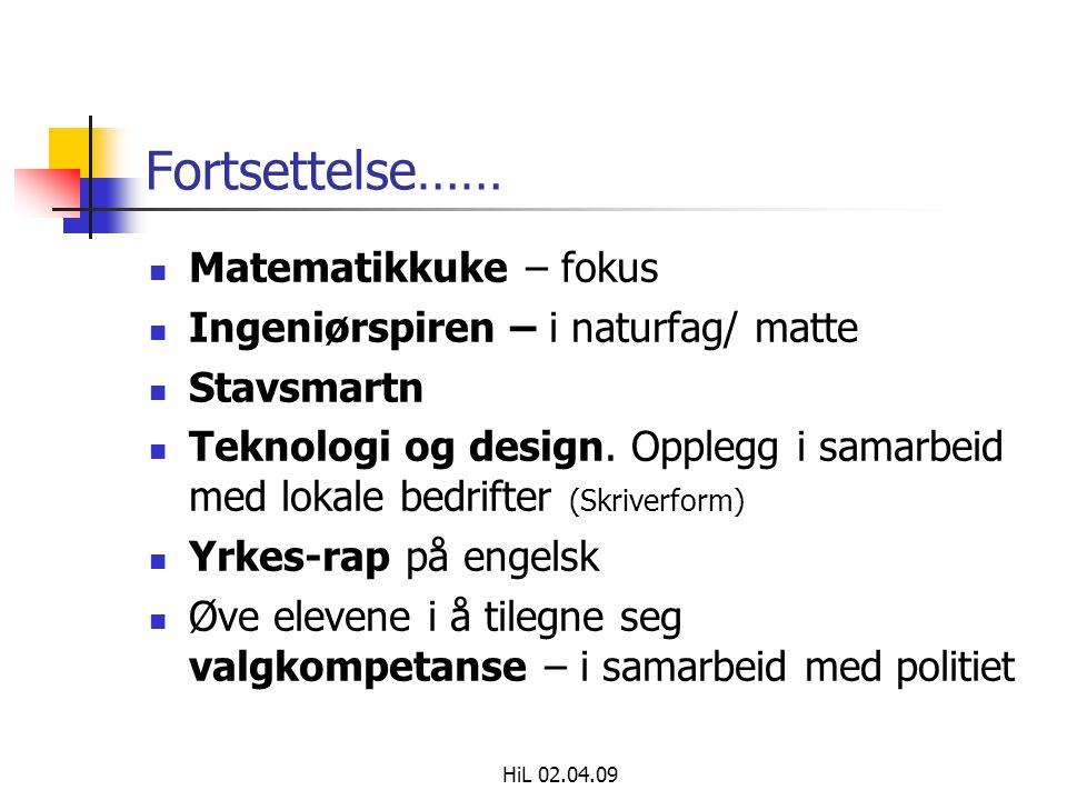 HiL 02.04.09 Fortsettelse……  Matematikkuke – fokus  Ingeniørspiren – i naturfag/ matte  Stavsmartn  Teknologi og design.