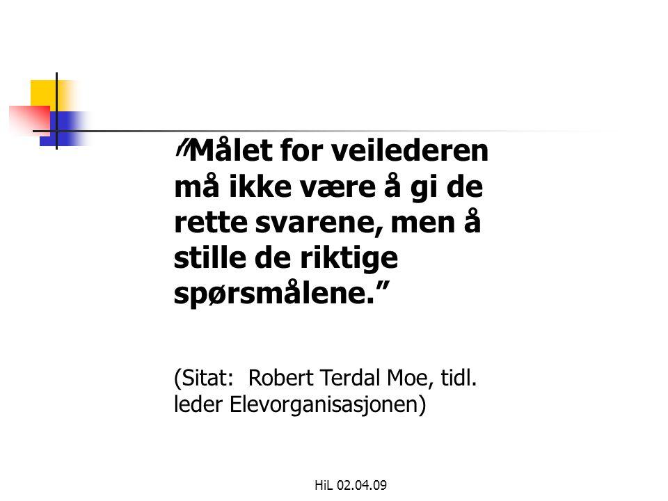 """HiL 02.04.09 """" """"Målet for veilederen må ikke være å gi de rette svarene, men å stille de riktige spørsmålene."""" (Sitat: Robert Terdal Moe, tidl. leder"""