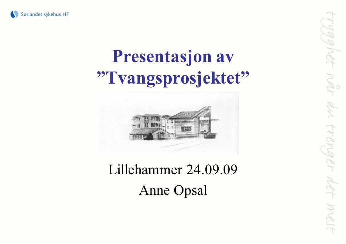 Presentasjon av Tvangsprosjektet Lillehammer 24.09.09 Anne Opsal