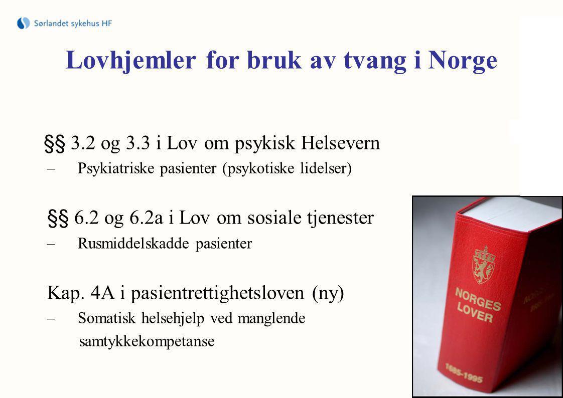Lovhjemler for bruk av tvang i Norge §§ 3.2 og 3.3 i Lov om psykisk Helsevern –Psykiatriske pasienter (psykotiske lidelser) §§ 6.2 og 6.2a i Lov om sosiale tjenester –Rusmiddelskadde pasienter Kap.