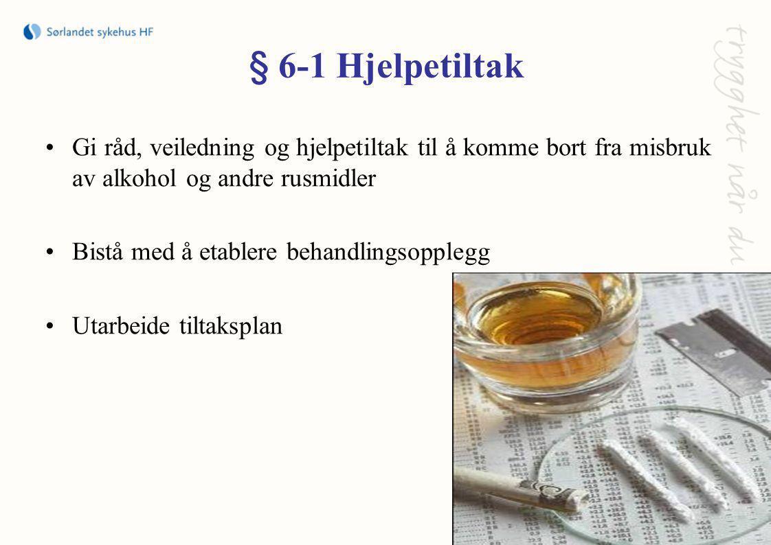§ 6-1 Hjelpetiltak •Gi råd, veiledning og hjelpetiltak til å komme bort fra misbruk av alkohol og andre rusmidler •Bistå med å etablere behandlingsopplegg •Utarbeide tiltaksplan