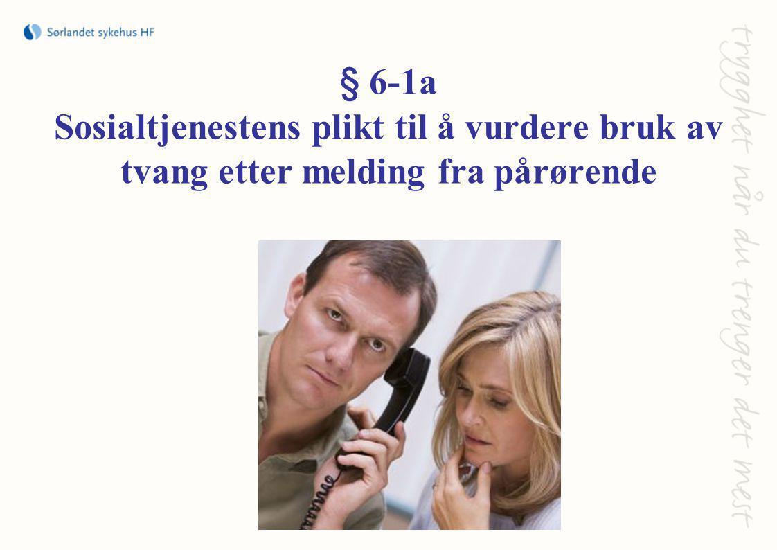 § 6-1a Sosialtjenestens plikt til å vurdere bruk av tvang etter melding fra pårørende