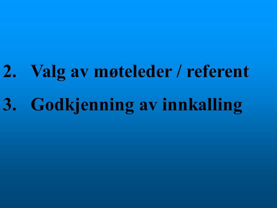 2.Valg av møteleder / referent 3. Godkjenning av innkalling