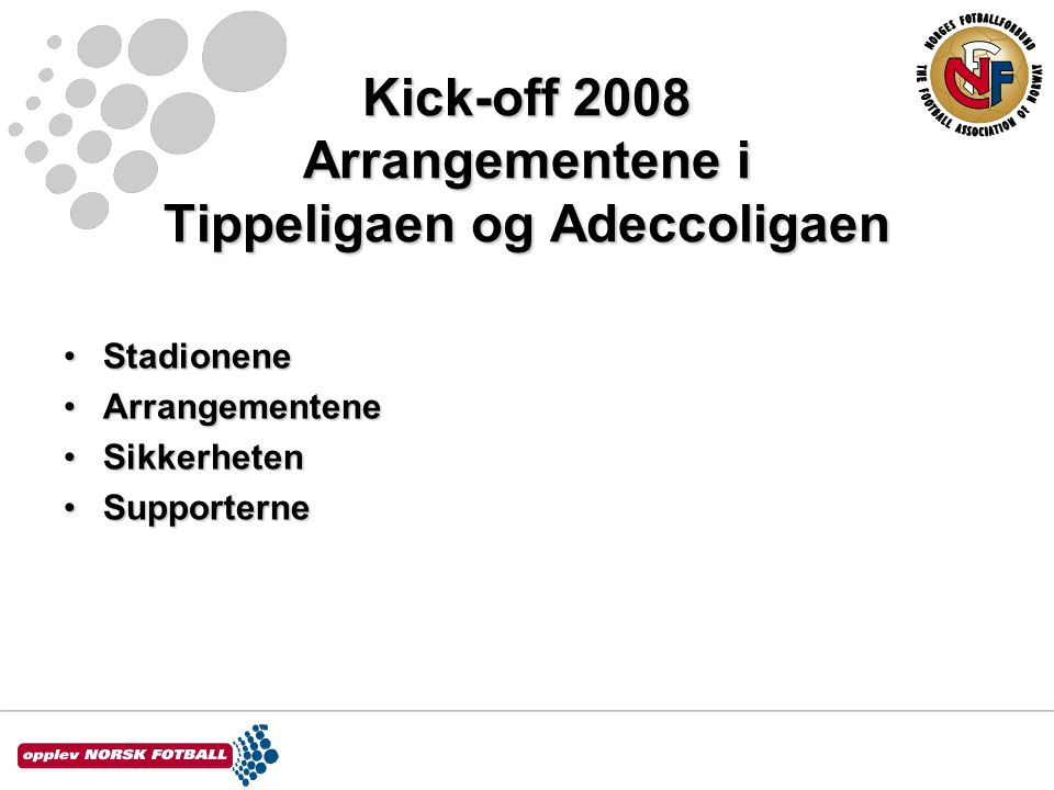 Kick-off 2008 Arrangementene i Tippeligaen og Adeccoligaen •Stadionene •Arrangementene •Sikkerheten •Supporterne