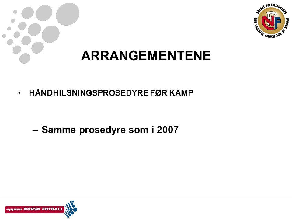 ARRANGEMENTENE •HÅNDHILSNINGSPROSEDYRE FØR KAMP –Samme prosedyre som i 2007