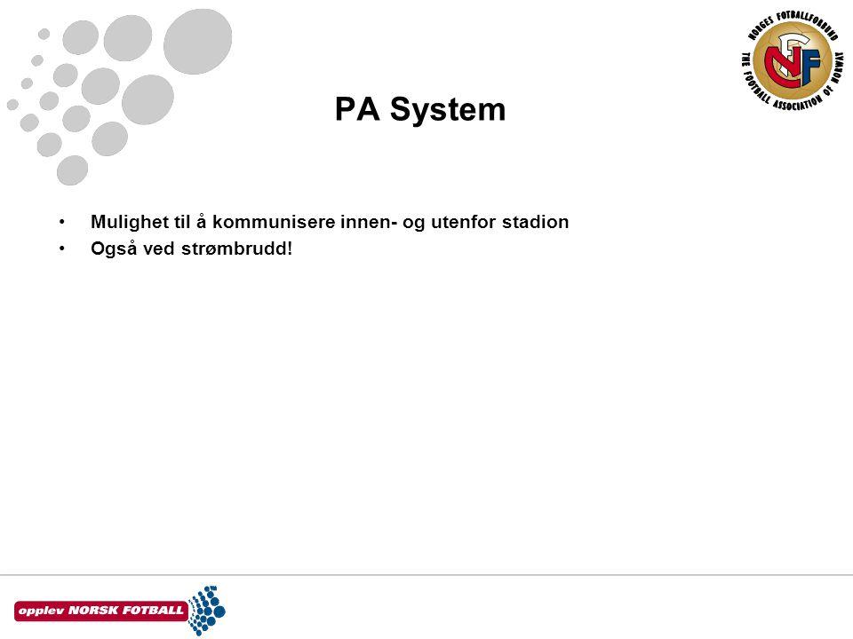 PA System •Mulighet til å kommunisere innen- og utenfor stadion •Også ved strømbrudd!