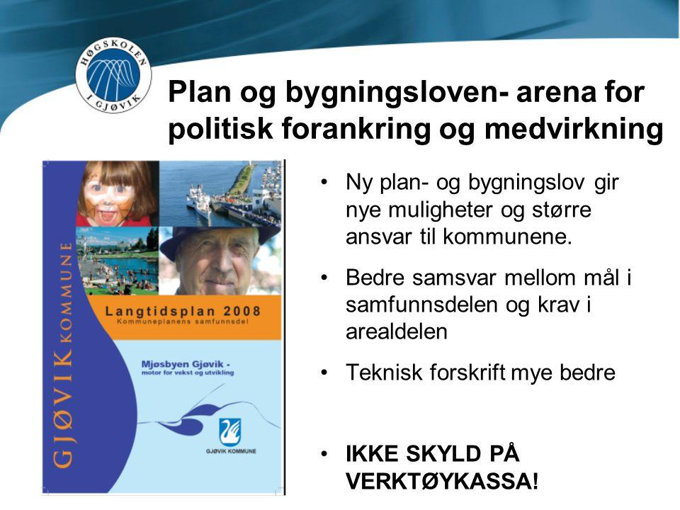 Plan og bygningsloven- arena for politisk forankring og medvirkning •Ny plan- og bygningslov gir nye muligheter og større ansvar til kommunene. •Bedre