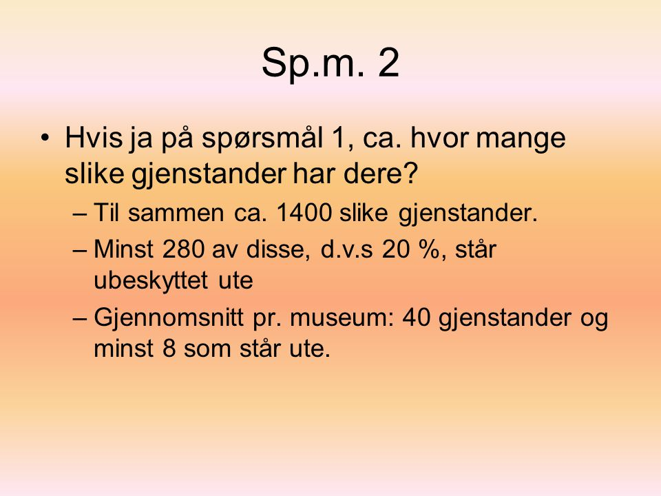 Sp.m.2 •Hvis ja på spørsmål 1, ca. hvor mange slike gjenstander har dere.
