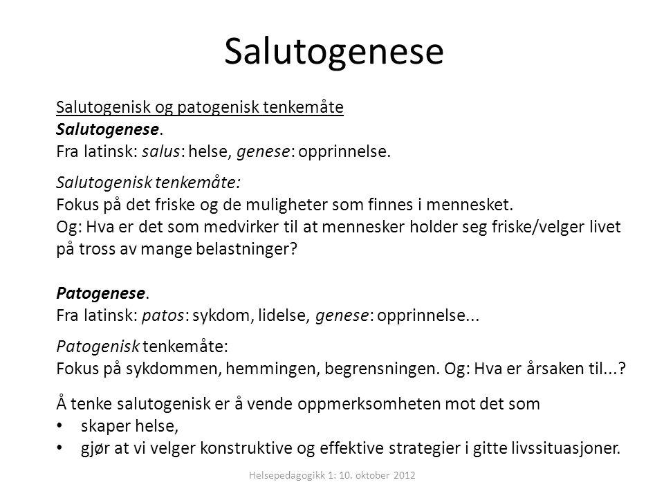 Salutogenese Helsepedagogikk 1: 10.oktober 2012 Salutogenisk og patogenisk tenkemåte Salutogenese.