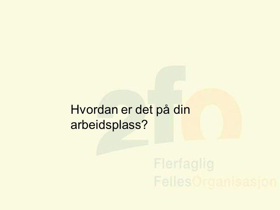 Arve Sigmundstad – Opplæringskonsulent 2fo Hvordan er det på din arbeidsplass?