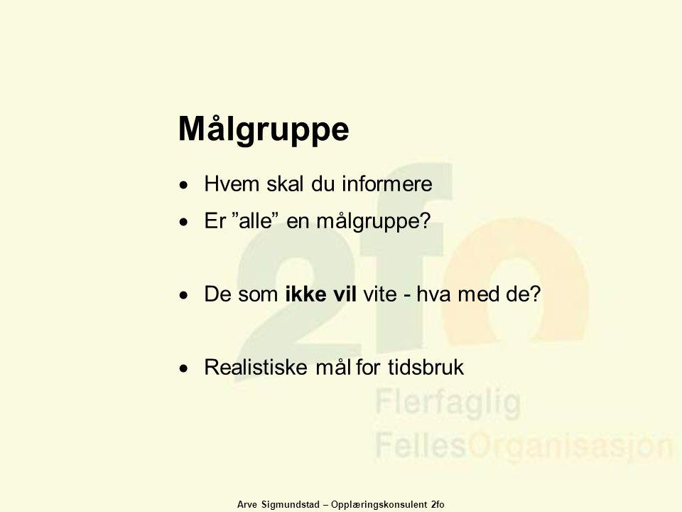"""Arve Sigmundstad – Opplæringskonsulent 2fo Målgruppe  Hvem skal du informere  Er """"alle"""" en målgruppe?  De som ikke vil vite - hva med de?  Realist"""
