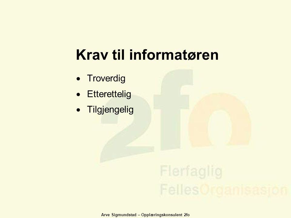 Arve Sigmundstad – Opplæringskonsulent 2fo Krav til informatøren  Troverdig  Etterettelig  Tilgjengelig