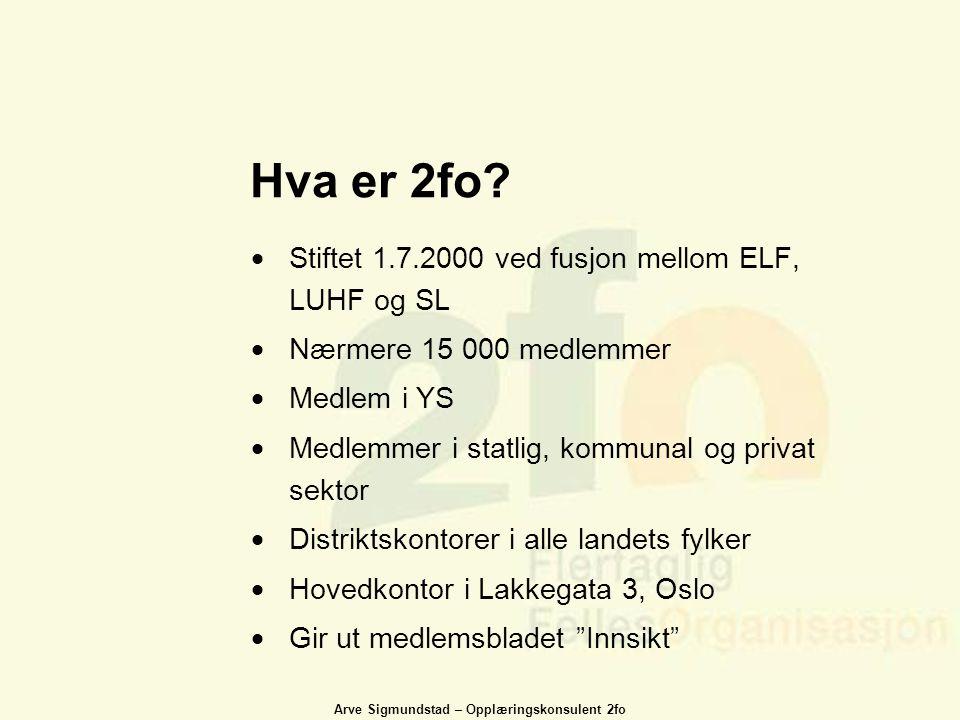 Arve Sigmundstad – Opplæringskonsulent 2fo Hva er 2fo?  Stiftet 1.7.2000 ved fusjon mellom ELF, LUHF og SL  Nærmere 15 000 medlemmer  Medlem i YS 