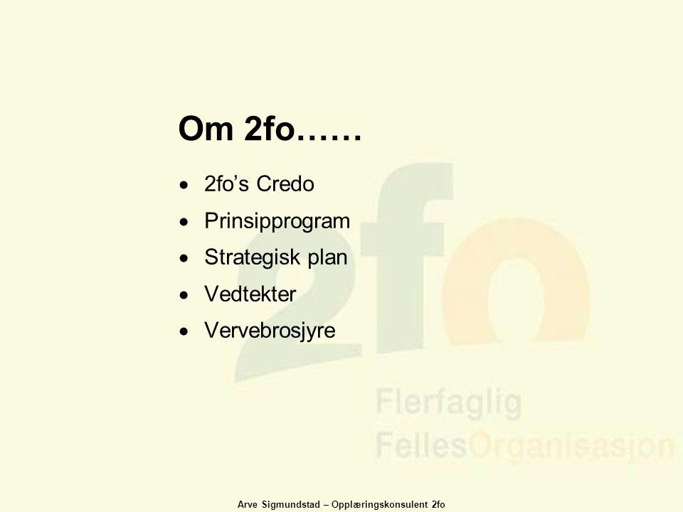 Arve Sigmundstad – Opplæringskonsulent 2fo Om 2fo……  2fo's Credo  Prinsipprogram  Strategisk plan  Vedtekter  Vervebrosjyre