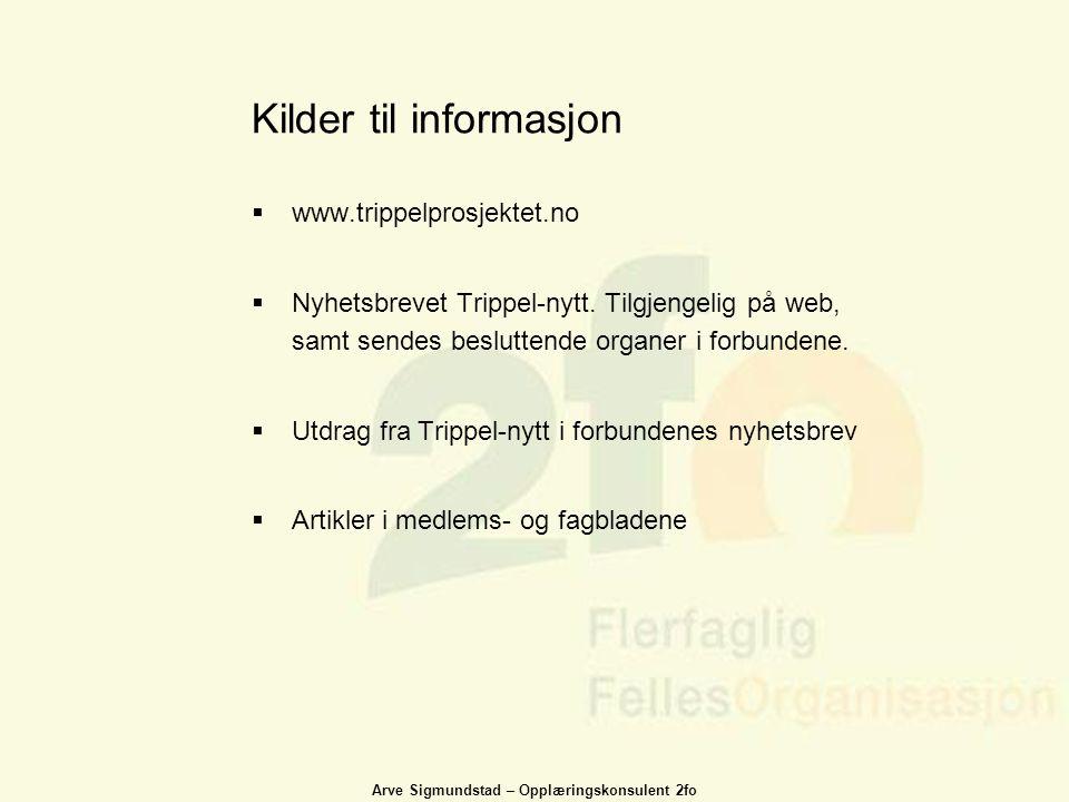 Arve Sigmundstad – Opplæringskonsulent 2fo Kilder til informasjon  www.trippelprosjektet.no  Nyhetsbrevet Trippel-nytt. Tilgjengelig på web, samt se