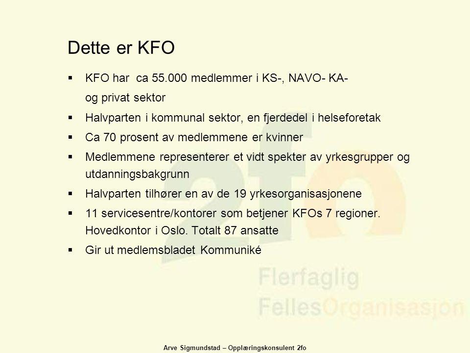 Arve Sigmundstad – Opplæringskonsulent 2fo Dette er KFO  KFO har ca 55.000 medlemmer i KS-, NAVO- KA- og privat sektor  Halvparten i kommunal sektor