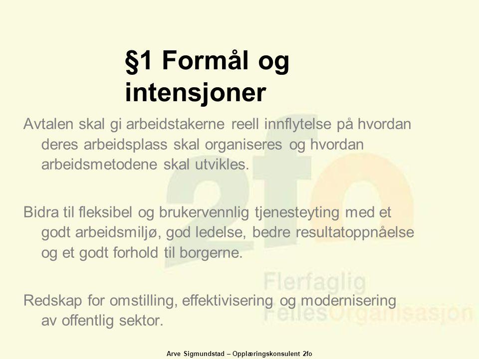 Arve Sigmundstad – Opplæringskonsulent 2fo §1 Formål og intensjoner Avtalen skal gi arbeidstakerne reell innflytelse på hvordan deres arbeidsplass ska
