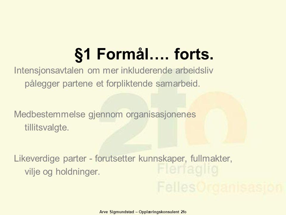 Arve Sigmundstad – Opplæringskonsulent 2fo §1 Formål…. forts. Intensjonsavtalen om mer inkluderende arbeidsliv pålegger partene et forpliktende samarb