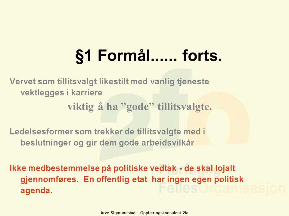Arve Sigmundstad – Opplæringskonsulent 2fo §1 Formål...... forts. Vervet som tillitsvalgt likestilt med vanlig tjeneste vektlegges i karriere viktig å