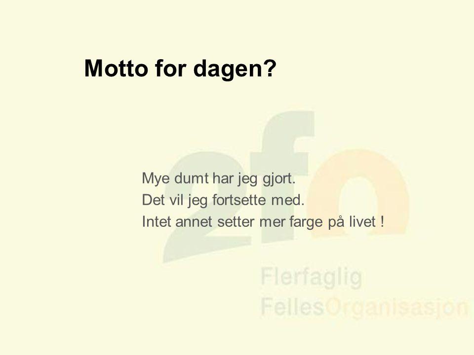 Arve Sigmundstad – Opplæringskonsulent 2fo Motto for dagen? Mye dumt har jeg gjort. Det vil jeg fortsette med. Intet annet setter mer farge på livet !