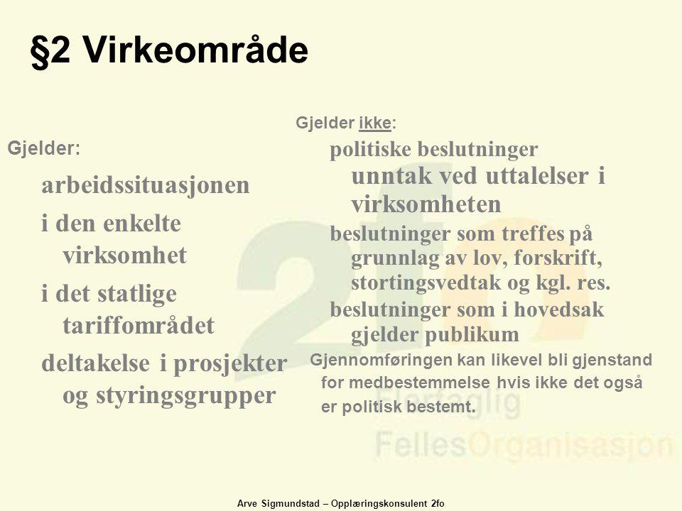 Arve Sigmundstad – Opplæringskonsulent 2fo §2 Virkeområde Gjelder: arbeidssituasjonen i den enkelte virksomhet i det statlige tariffområdet deltakelse