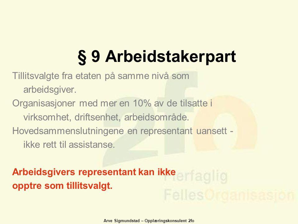 Arve Sigmundstad – Opplæringskonsulent 2fo § 9 Arbeidstakerpart Tillitsvalgte fra etaten på samme nivå som arbeidsgiver. Organisasjoner med mer en 10%