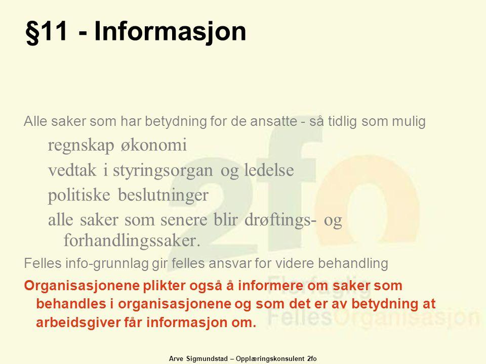 Arve Sigmundstad – Opplæringskonsulent 2fo §11 - Informasjon Alle saker som har betydning for de ansatte - så tidlig som mulig regnskap økonomi vedtak