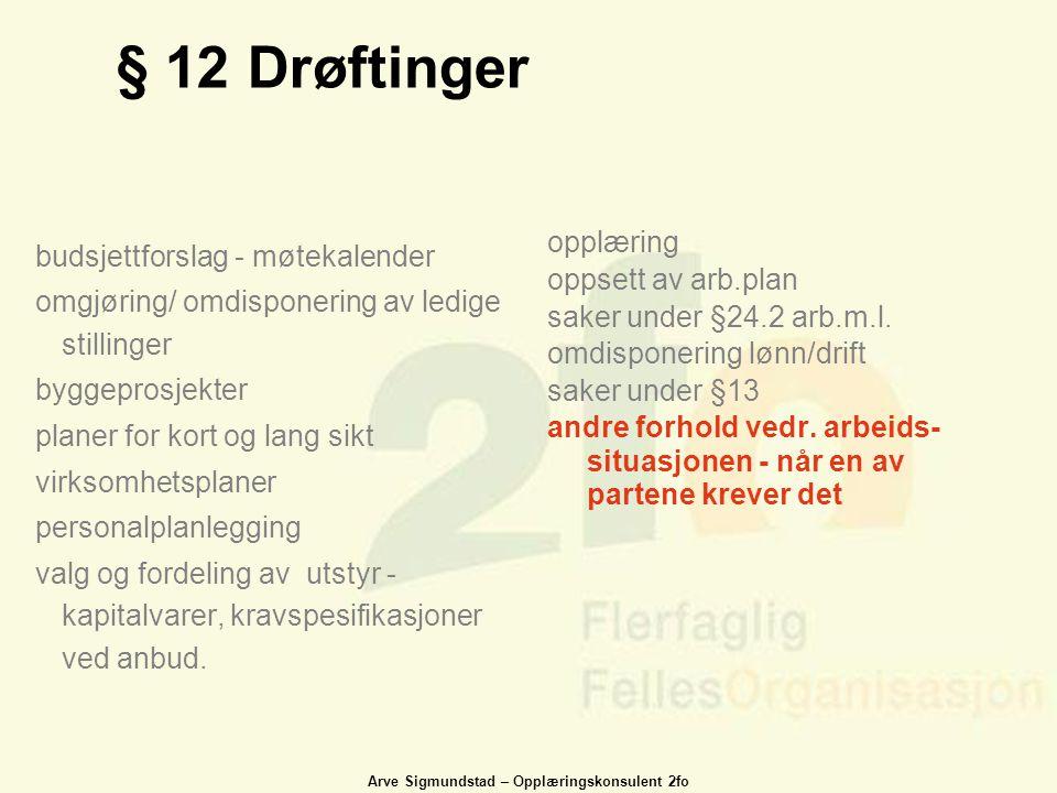 Arve Sigmundstad – Opplæringskonsulent 2fo § 12 Drøftinger budsjettforslag - møtekalender omgjøring/ omdisponering av ledige stillinger byggeprosjekte