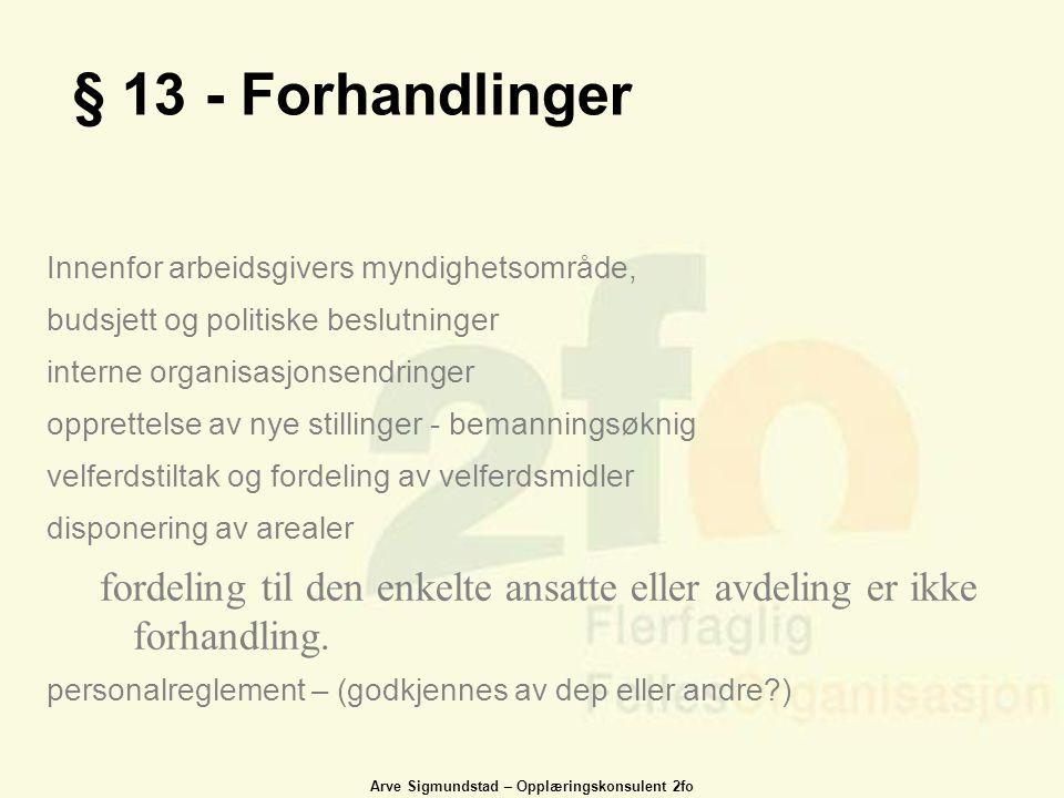 Arve Sigmundstad – Opplæringskonsulent 2fo § 13 - Forhandlinger Innenfor arbeidsgivers myndighetsområde, budsjett og politiske beslutninger interne or