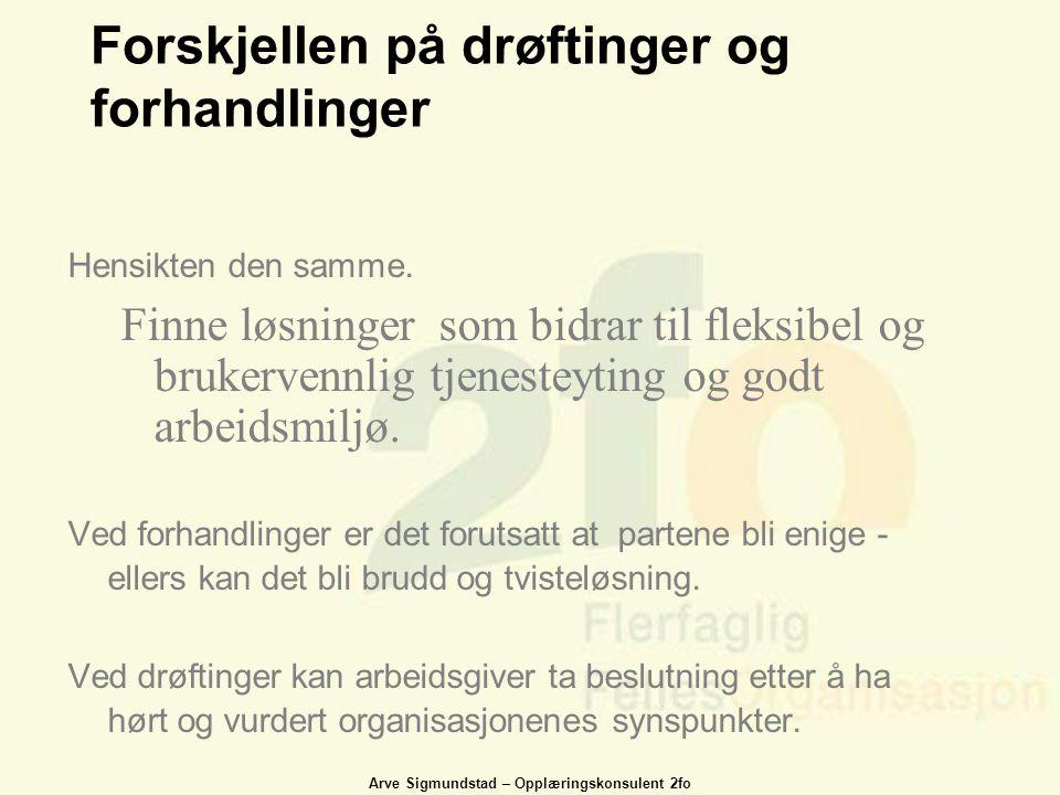 Arve Sigmundstad – Opplæringskonsulent 2fo Forskjellen på drøftinger og forhandlinger Hensikten den samme. Finne løsninger som bidrar til fleksibel og