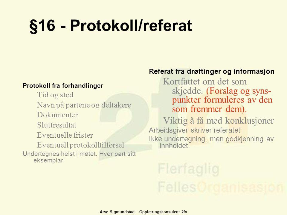 Arve Sigmundstad – Opplæringskonsulent 2fo §16 - Protokoll/referat Protokoll fra forhandlinger Tid og sted Navn på partene og deltakere Dokumenter Slu