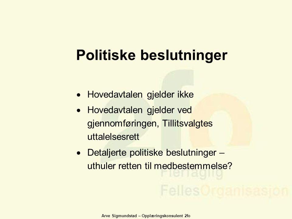 Arve Sigmundstad – Opplæringskonsulent 2fo Politiske beslutninger  Hovedavtalen gjelder ikke  Hovedavtalen gjelder ved gjennomføringen, Tillitsvalgt