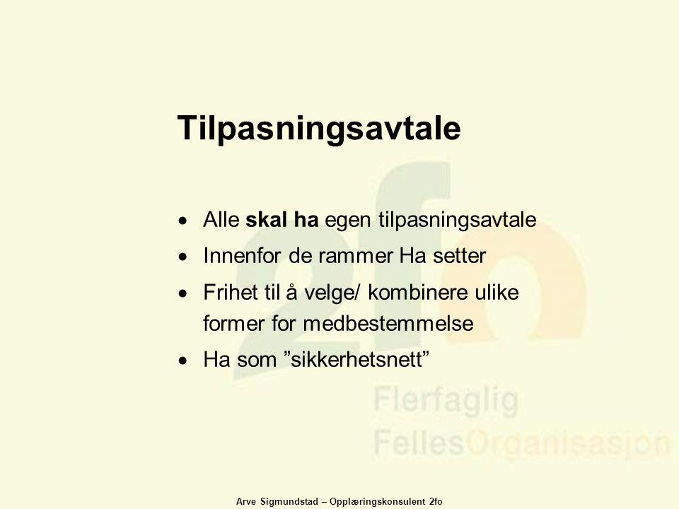 Arve Sigmundstad – Opplæringskonsulent 2fo Tilpasningsavtale  Alle skal ha egen tilpasningsavtale  Innenfor de rammer Ha setter  Frihet til å velge