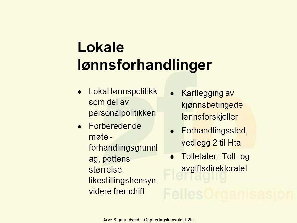 Arve Sigmundstad – Opplæringskonsulent 2fo Lokale lønnsforhandlinger  Lokal lønnspolitikk som del av personalpolitikken  Forberedende møte - forhand