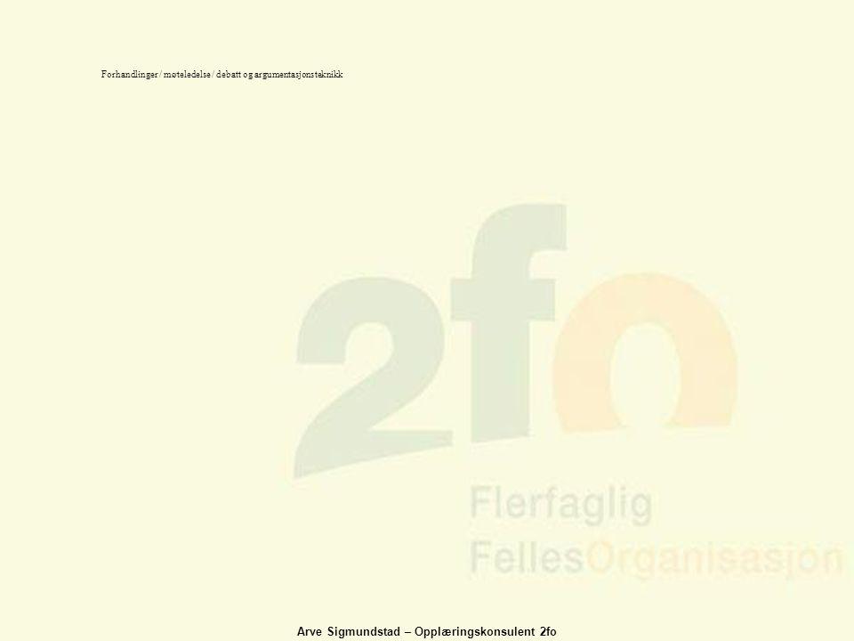 Arve Sigmundstad – Opplæringskonsulent 2fo Forhandlinger / møteledelse / debatt og argumentasjonsteknikk
