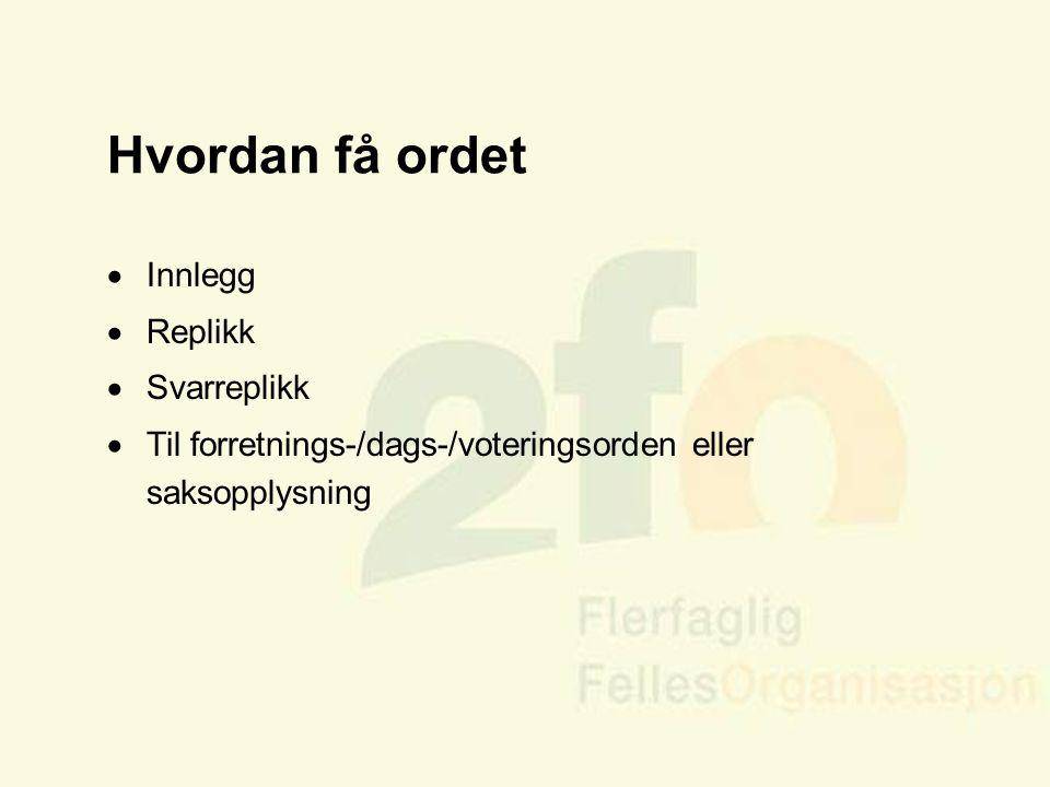 Arve Sigmundstad – Opplæringskonsulent 2fo Hvordan få ordet  Innlegg  Replikk  Svarreplikk  Til forretnings-/dags-/voteringsorden eller saksopplys