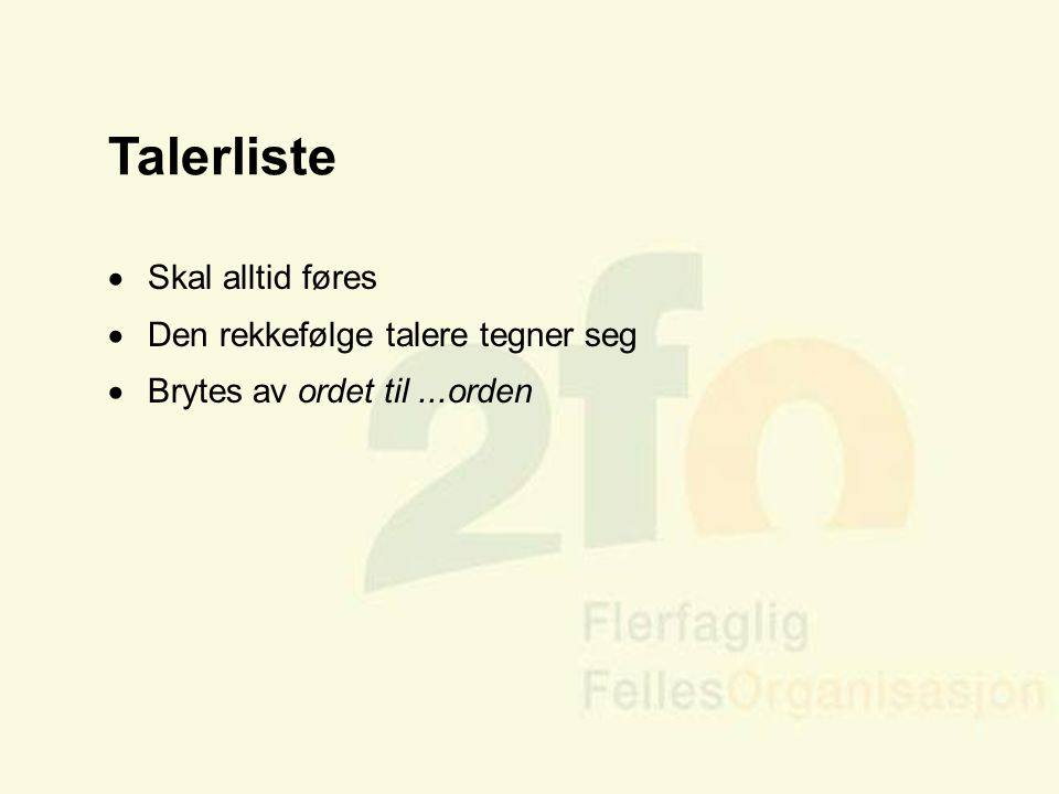Arve Sigmundstad – Opplæringskonsulent 2fo Talerliste  Skal alltid føres  Den rekkefølge talere tegner seg  Brytes av ordet til...orden