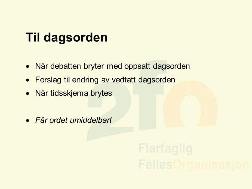 Arve Sigmundstad – Opplæringskonsulent 2fo Til dagsorden  Når debatten bryter med oppsatt dagsorden  Forslag til endring av vedtatt dagsorden  Når