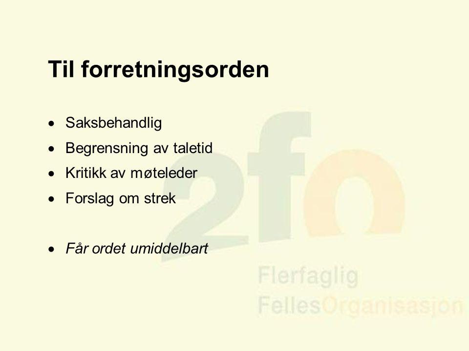 Arve Sigmundstad – Opplæringskonsulent 2fo Til forretningsorden  Saksbehandlig  Begrensning av taletid  Kritikk av møteleder  Forslag om strek  F