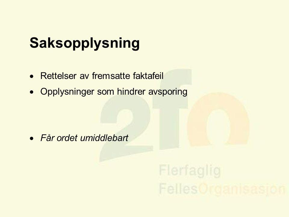 Arve Sigmundstad – Opplæringskonsulent 2fo Saksopplysning  Rettelser av fremsatte faktafeil  Opplysninger som hindrer avsporing  Får ordet umiddleb