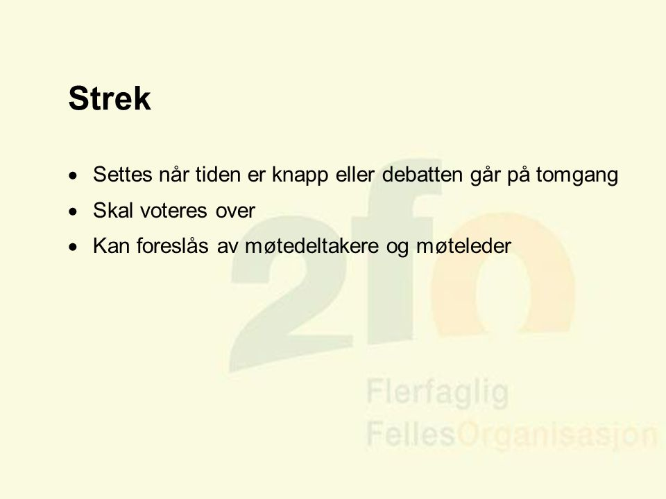Arve Sigmundstad – Opplæringskonsulent 2fo Strek  Settes når tiden er knapp eller debatten går på tomgang  Skal voteres over  Kan foreslås av møted