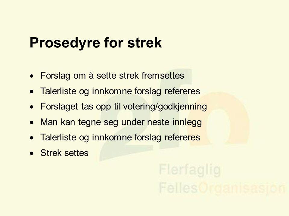 Arve Sigmundstad – Opplæringskonsulent 2fo Prosedyre for strek  Forslag om å sette strek fremsettes  Talerliste og innkomne forslag refereres  Fors
