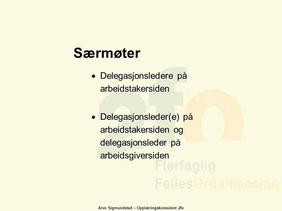 Arve Sigmundstad – Opplæringskonsulent 2fo Særmøter  Delegasjonsledere på arbeidstakersiden  Delegasjonsleder(e) på arbeidstakersiden og delegasjons