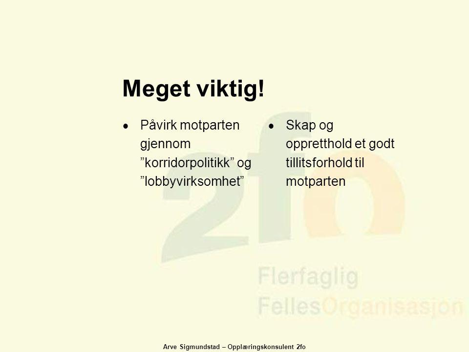 """Arve Sigmundstad – Opplæringskonsulent 2fo Meget viktig!  Påvirk motparten gjennom """"korridorpolitikk"""" og """"lobbyvirksomhet""""  Skap og oppretthold et g"""
