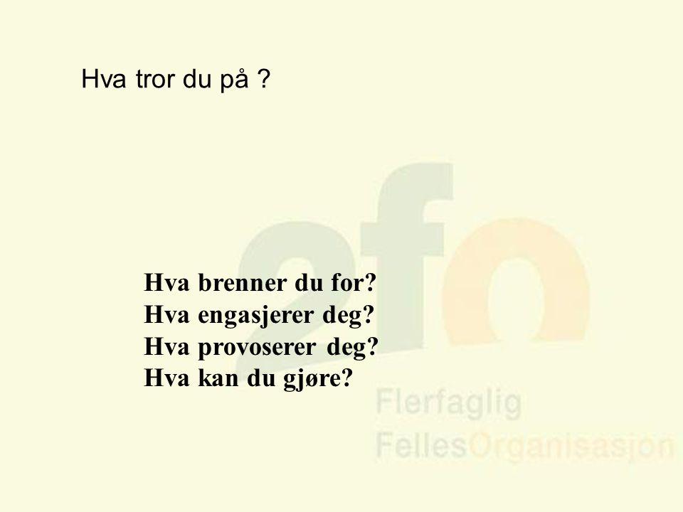 Arve Sigmundstad – Opplæringskonsulent 2fo Hva brenner du for? Hva engasjerer deg? Hva provoserer deg? Hva kan du gjøre? Hva tror du på ?