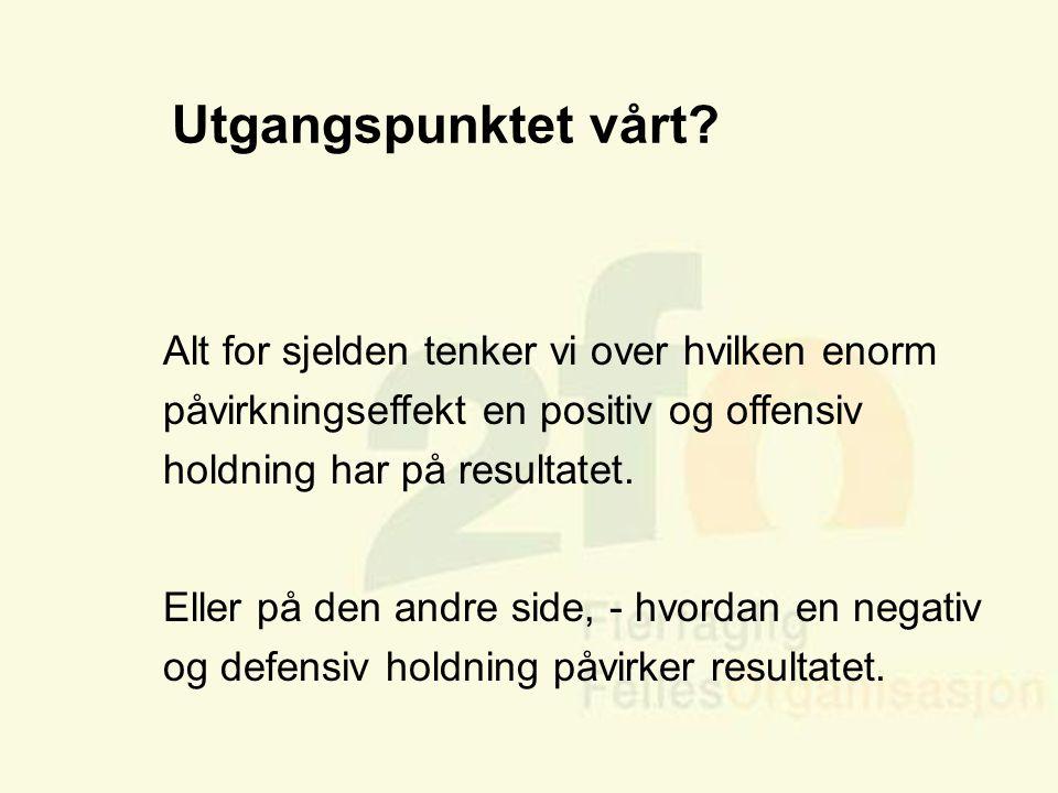 Arve Sigmundstad – Opplæringskonsulent 2fo Utgangspunktet vårt? Alt for sjelden tenker vi over hvilken enorm påvirkningseffekt en positiv og offensiv