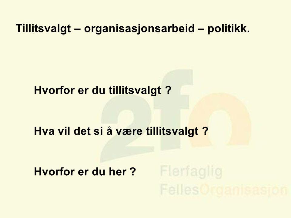 Arve Sigmundstad – Opplæringskonsulent 2fo Tillitsvalgt – organisasjonsarbeid – politikk. Hvorfor er du tillitsvalgt ? Hva vil det si å være tillitsva